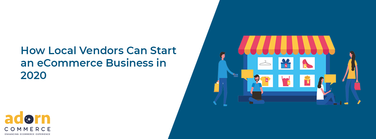 How Local Vendors Can Start an eCommerce Business in 2020