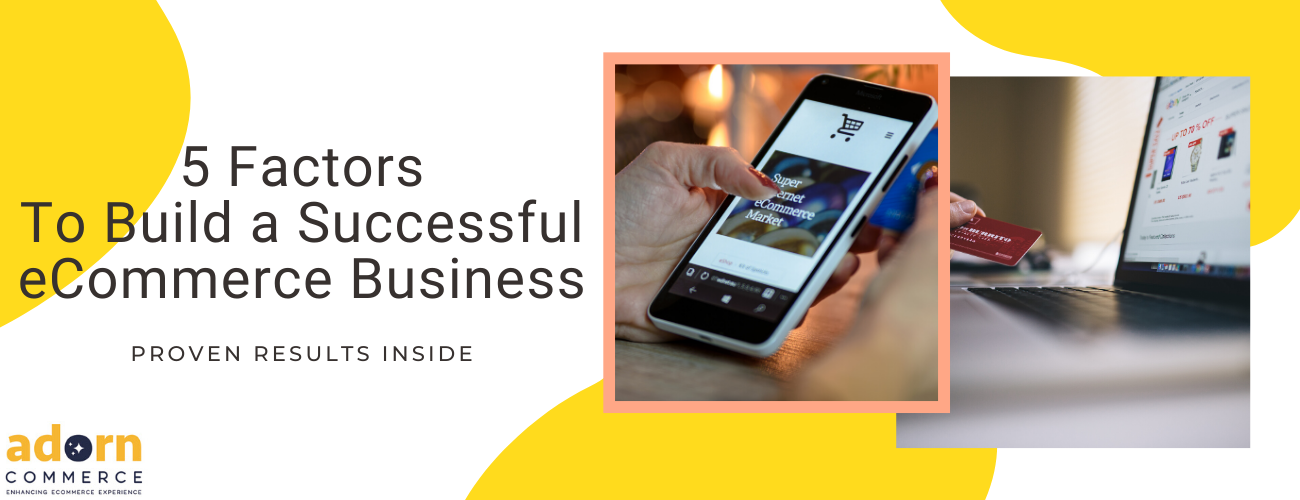5 Factors To Build a Successful eCommerce Business